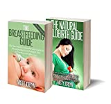 Motherhood: Box Set: A New Mom's Comprehensive Guide to Breastfeeding + Natural Childbirth Labor and Delivery (Motherhood, Childbirth, Breastfeeding, baby ... Pregnant, Baby Care, New Mothers Book 1)