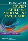 img - for Essentials of Lewis's Child and Adolescent Psychiatry (Essentials Of... (Lippincott Williams & Wilkins)) [Paperback] [2011] (Author) Fred R. Volkmar MD, Andres Martin MD MPH book / textbook / text book