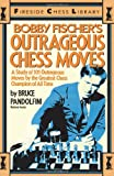 Bobby Fischer's Outrageous Chess Moves (Fireside Chess Library) (0671606093) by Pandolfini, Bruce