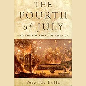 The Fourth of July and the Founding of America | [Peter de Bolla]