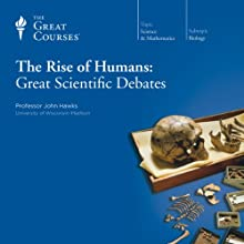 The Rise of Humans: Great Scientific Debates  by  The Great Courses Narrated by Professor John Hawks