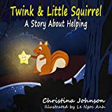 Twink & Little Squirrel (A Story About Helping)