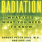 Radiation: What It Is, What You Need to Know | Robert Peter Gale,Eric Lax
