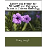 Review and Pretest for NCCAOM and California Exams in Chinese Herbology