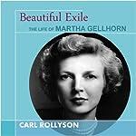 Beautiful Exile: The Life of Martha Gellhorn | Carl Rollyson