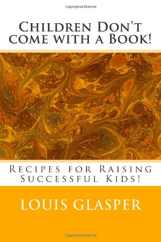 Children Don'T Come With A Book!: The Handbook On Raising Successful Kids