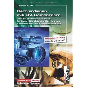 Geldverdienen mit DV-Camcordern: So schaffen Sie den Sprung vom Hobbyfilmer zum Profi und starten ei