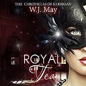 Royal Tea: The Chronicles of Kerrigan Book 4 | W. J. May