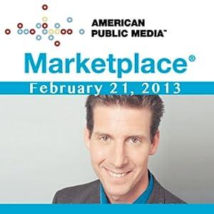 Marketplace, February 21, 2013
