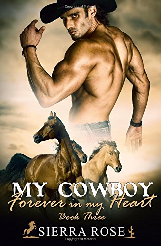 My Cowboy: Forever In My Heart - Part 3 (A Cowboy To Love) (Volume 3)