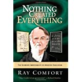 Nothing Created Everything: The Scientific Impossibility of Atheistic Evolution ~ Ray Comfort