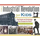 The Industrial Revolution for Kids: The People and Technology That Changed the World, with 21 Activities (For Kids series)