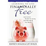 Learning To Live Financially Free: Hard-Earned Wisdom for Saving YourMarriage  and  Your Moneyby Marybeth Whalen