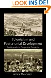 Colonialism and Postcolonial Development: Spanish America in Comparative Perspective (Cambridge Studies in Comparative Politics)