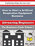 img - for How to Start a Artificial Respiration Equipment Business (Beginners Guide) book / textbook / text book