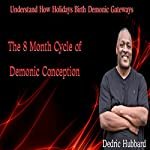 The 8 Month Cycle of Demonic Conception: Understand How Holidays Birth Demonic Gateways | Dedric Hubbard