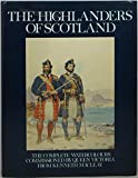 img - for The Highlanders of Scotland: The Complete Watercolours Commissioned by Queen Victoria from Kenneth MacLeay of her Scottish Retainers and Clansmen book / textbook / text book