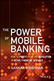 The Power of Mobile Banking: How to Profit from the Revolution in Retail Financial Services