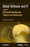 Global Software and IT: A Guide to Distributed Development, Projects, and Outsourcing Front Cover