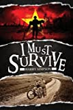 img - for { [ I MUST SURVIVE ] } Simpson, Harry ( AUTHOR ) Sep-30-2014 Paperback book / textbook / text book