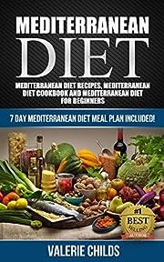 Mediterranean Diet: Mediterranean Diet Recipes, Mediterranean Diet Cookbook, Mediterranean Diet Book, 7 Day Mediterranean Diet MEAL PLAN INCLUDED! Mediterranean ... Recipes, Cookbook and Slow Cooker 1)