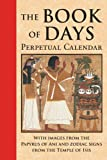 James Wasserman Book Of Days: Perpetual Calendar: With Images from the Papyrus of Ani and Zodiac Signs from the Temple of Isis at Denderah