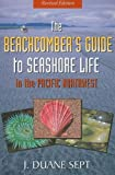Beachcombers Guide to Seashore Life in the Pacific Northwest Revised