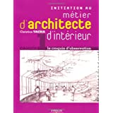 Initiation au m�tier d'architecte d'int�rieur : Le croquis d'observationpar Christian Tacha