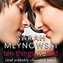 Ten Things We Did: (And Probably Shouldn't Have) (       UNABRIDGED) by Sarah Mlynowski Narrated by Suzy Jackson