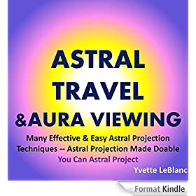 Astral Travel & Aura Viewing: Many Effective & Easy Astral Projection Techniques -- Astral Projection Made Doable -- You Can Astral Project (English Edition)