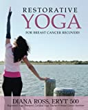 img - for Restorative Yoga For Breast Cancer Recovery: Gentle Flowing Yoga For Breast Health, Breast Cancer Related Fatigue & Lymphedema Management book / textbook / text book