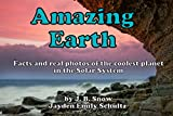 Amazing Earth: Facts and Real Photos of the Coolest Planet in the Solar System