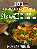 101 Your Delicious Slow Cooker Cookbook: The Best 35 Easy and Healthy Recipes for Busy People