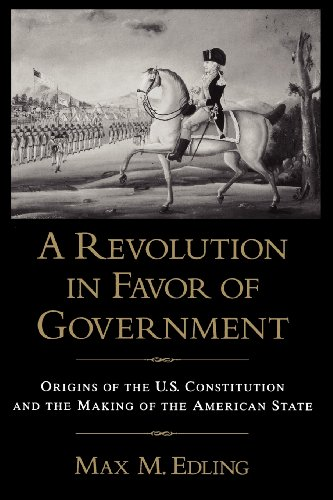 A Revolution in Favor of Government: Origins of the U.S. Constitution and the Making of the American State
