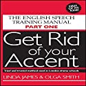 Get Rid of Your Accent: British-English Audiobook by Linda James, Olga Smith Narrated by Linda James, Michael Knowles, Joan Walker