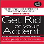 Get Rid of Your Accent: British-English | Linda James,Olga Smith