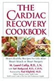 The Cardiac Recovery Cookbook: Heart Healthy Recipes for Life After Heart Attack or Heart Surgery by M. Laurel Cutlip (2005) Paperback