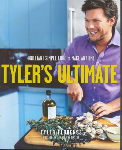 Tyler's Ultimate: Brilliant Simple Food to Make Any Time by Tyler Florence