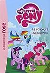MY LITTLE PONY T.02 : LE CONCOURS DE...