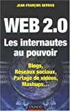 Web 2.0 Les internautes au pouvoir : Blogs, Rseaux sociaux, Partage de vidos, Mashups...