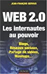 Web 2.0 Les internautes au pouvoir : Blogs, R�seaux sociaux, Partage de vid�os, Mashups... par Gervais