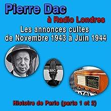 Pierre Dac à Londres et à Paris: Les annonces cultes de novembre 1943 à juin 1944 - Histoires de Paris Discours Auteur(s) : Pierre Dac Narrateur(s) : Pierre Dac