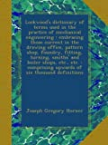 img - for Lockwood's dictionary of terms used in the practice of mechanical engineering : embracing those current in the drawing office, pattern shop, foundry, ... upwards of six thousand definitions book / textbook / text book