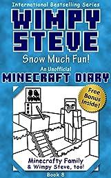 Minecraft Diary: Wimpy Steve Book 8: Snow Much Fun! (Unofficial Minecraft Diary) (Minecraft diary books, Minecraft books for kids age 6 7 8 9-12, Wimpy Steve book 1 2 3 4 5 6 7 8 9, Minecraft comics)