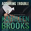 Acquiring Trouble: Bluegrass Brothers, Book 3 Hörbuch von Kathleen Brooks Gesprochen von: Eric G. Dove