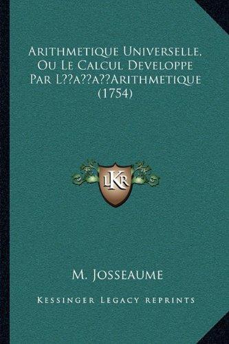 Arithmetique Universelle, Ou Le Calcul Developpe Par Lacentsa -A Centsarithmetique (1754)