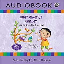 What Makes Us Unique?: Our First Talk About Diversity (Just Enough) Audiobook by Dr. Jillian Roberts Narrated by Dr. Jillian Roberts