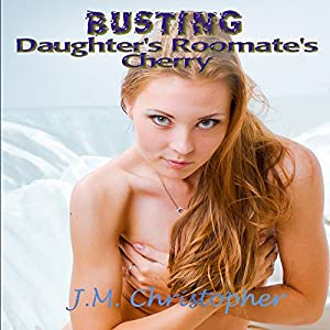 Busting Daughter's Roomate's Cherry | [J.M. Christopher]