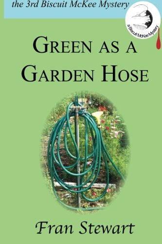 Green As a Garden Hose (Biscuit McKee Mystery) PDF
