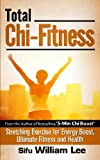 Total Chi Fitness Stretching Exercise for Energy Boost, Ultimate Fitness and Health (Chi Powers for Modern Age) (Volume 2)